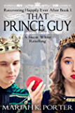 That Prince Guy: A Snow White Novella (Recovering Happily Ever After Book 1)
