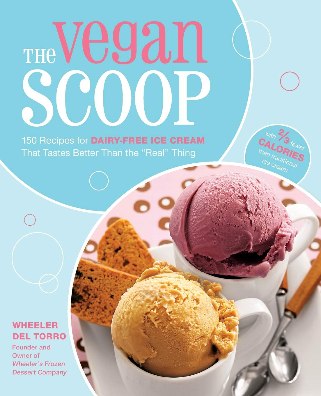 The Vegan Scoop 150 Recipes For Dairy Free Ice Cream That