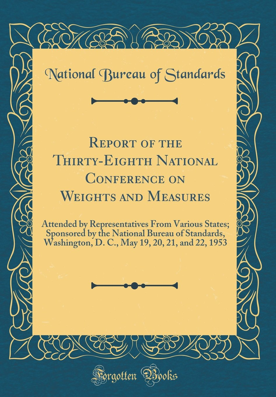 Read Online Report of the Thirty-Eighth National Conference on Weights and Measures: Attended by Representatives from Various States; Sponsored by the National ... 19, 20, 21, and 22, 1953 (Classic Reprint) ebook