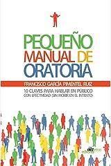 Pequeno Manual de Oratoria: 10 Claves para hablar en público con efectividad sin morir en el intento (Spanish Edition) Paperback
