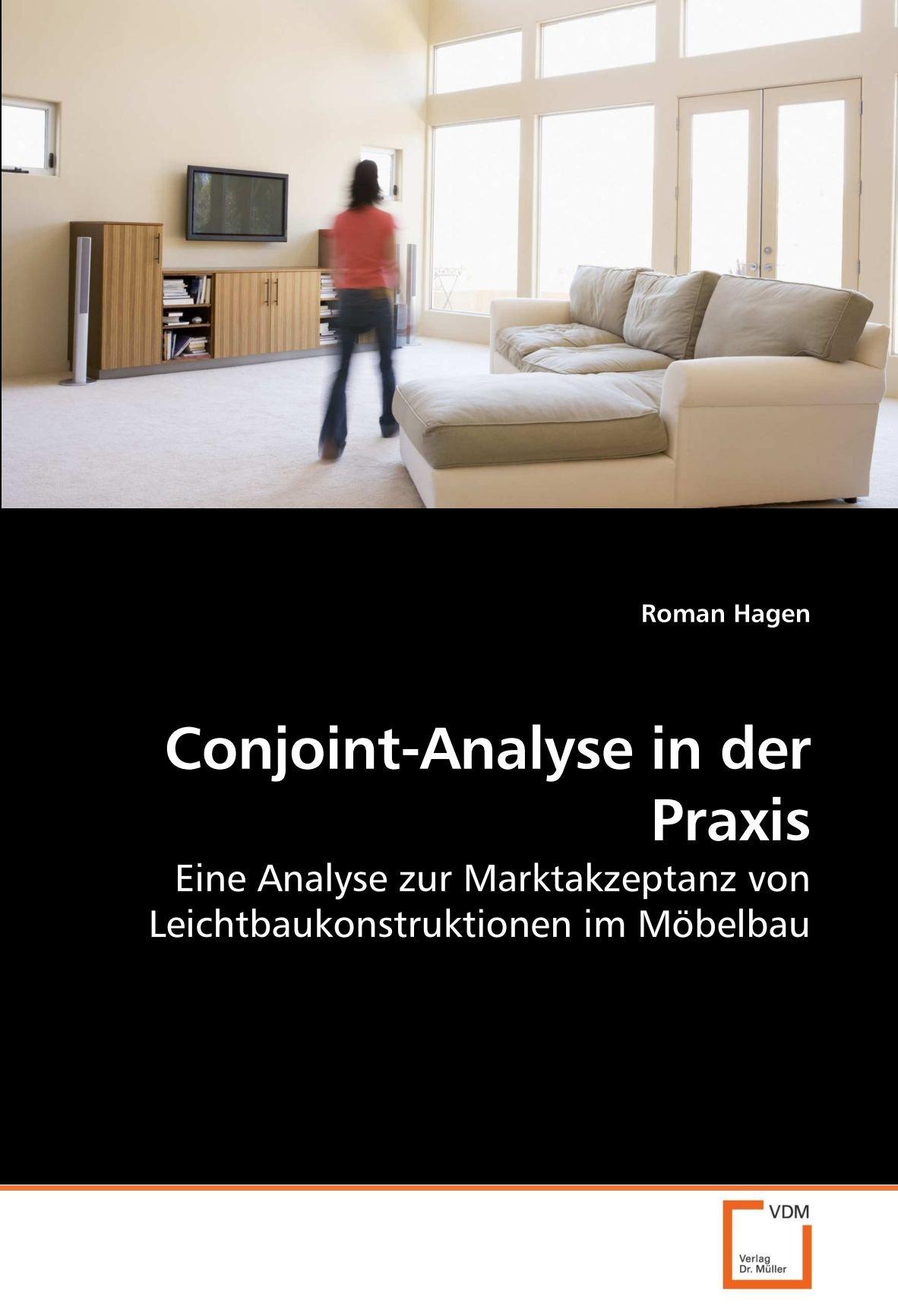 Conjoint-Analyse in der Praxis: Eine Analyse zur Marktakzeptanz von Leichtbaukonstruktionen im Möbelbau