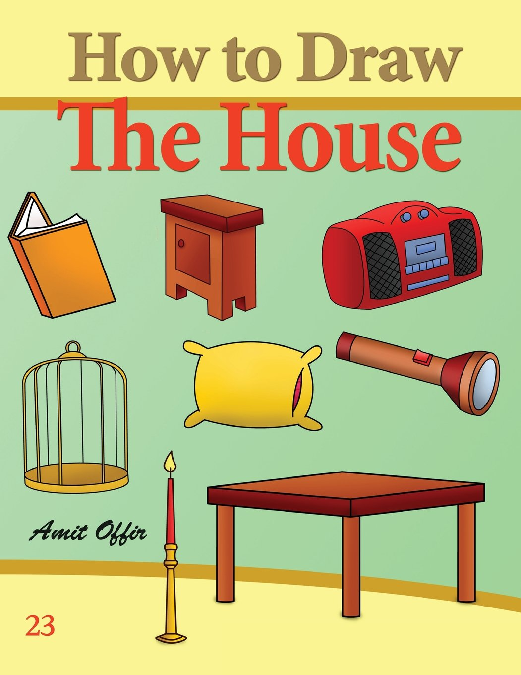 How to Draw The House: Activity Books for the Whole Family (How to Draw Comics) (Volume 23)