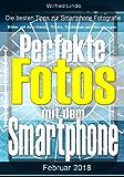 Perfekte Fotos mit dem Smartphone - Bilder mit dem Handy: Tricks, Techniken und Anregungen: Die besten Tipps zur Smartphone Fotografie