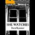 She Watches: A Horror Novel