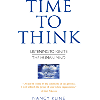Time to Think: Listening to Ignite the Human Mind (English Edition)