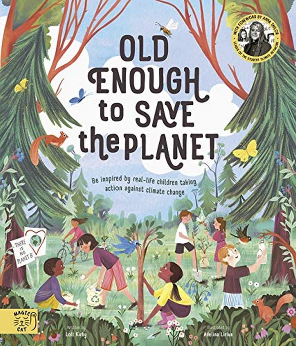 Old Enough to Save the Planet: With a foreword from the leaders of the School  Strike for Climate Change: Amazon.co.uk: Taylor, Anna, Kirby, Loll, Lirius,  Adelina: 9781913520175: Books
