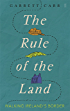 The Rule of the Land: Walking Ireland's Border (English Edition)