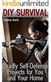 DIY Survival: Deadly Self-Defense Projects for You and Your Home: (Self-Defense, Survival Gear)