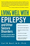 Living Well with Epilepsy and Other Seizure Disorders: An Expert Explains What You Really Need to Know (Living Well…