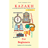 Kazakh for Beginners: A Comprehensive Self-Study Course