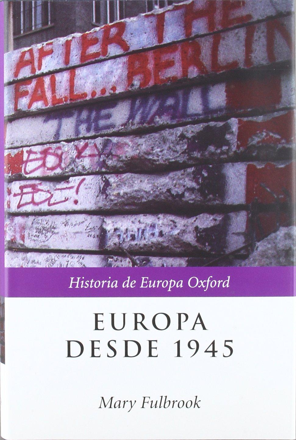 Europa desde 1945 (Historia de Europa Oxford): Amazon.es: Fulbrook, Mary: Libros