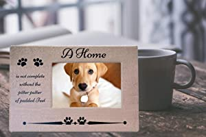 Pet Photo Frame - A House is Not a Home Without the Pitter Patter of Padded Feet - Dog or Cat Frame for Pet Owners - 4 X 6 Standard Photo Opening