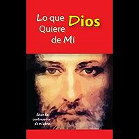 Lo que Dios quiere de mí - Edición de ORO (Testimonios de FE)