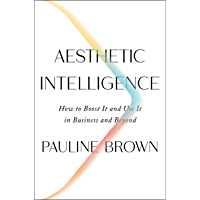 Aesthetic Intelligence: How to Boost It and Use It in Business and Beyond