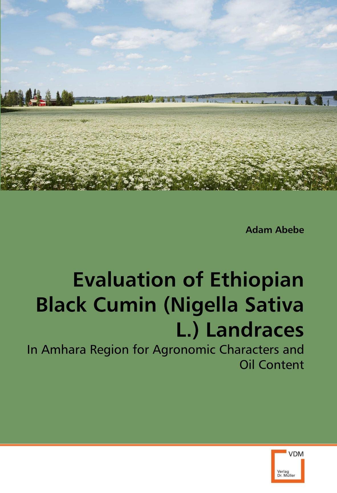 Download Evaluation of Ethiopian Black Cumin (Nigella Sativa L.) Landraces: In Amhara Region for Agronomic Characters and Oil Content PDF