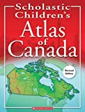 Scholastic Children's Atlas of Canada (Revised Edition)