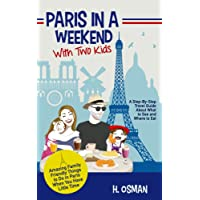 Paris in a Weekend with Two Kids: A Step-By-Step Travel Guide About What to See and Where to Eat (Amazing Family-Friendly Things to Do in Paris When You Have Little Time)