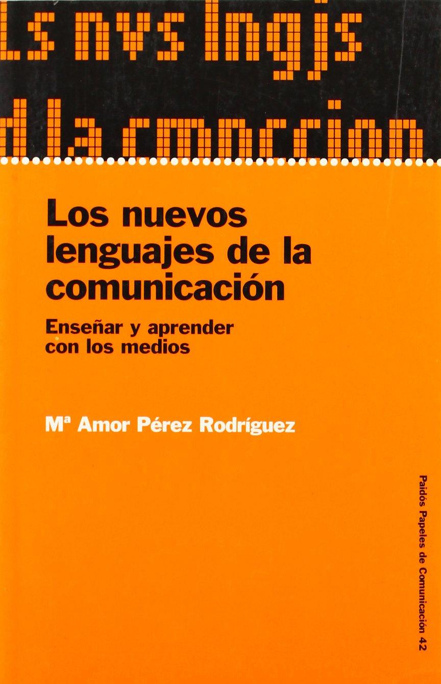Los Nuevos Lenguajes de la Comunicacion/The New Language of Communication: Ensenar a Aprender Con Los Medios/To Teach and Learn With Means (Spanish Edition) PDF