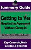 SUMMARY: Getting to Yes: Negotiating Agreement Without Giving In: by Robert F., William U., Bruce P. | MW Summary Guide (Self Help, Personal Development, Summaries)