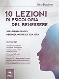 10 lezioni di psicologia del benessere: Strumenti pratici per migliorare la tua vita