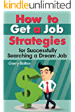 How to Get a Job: Strategies for Successfully Searching a Dream Job (job search, job search books, dream job, job seeker, get job, job searching, job search strategy)