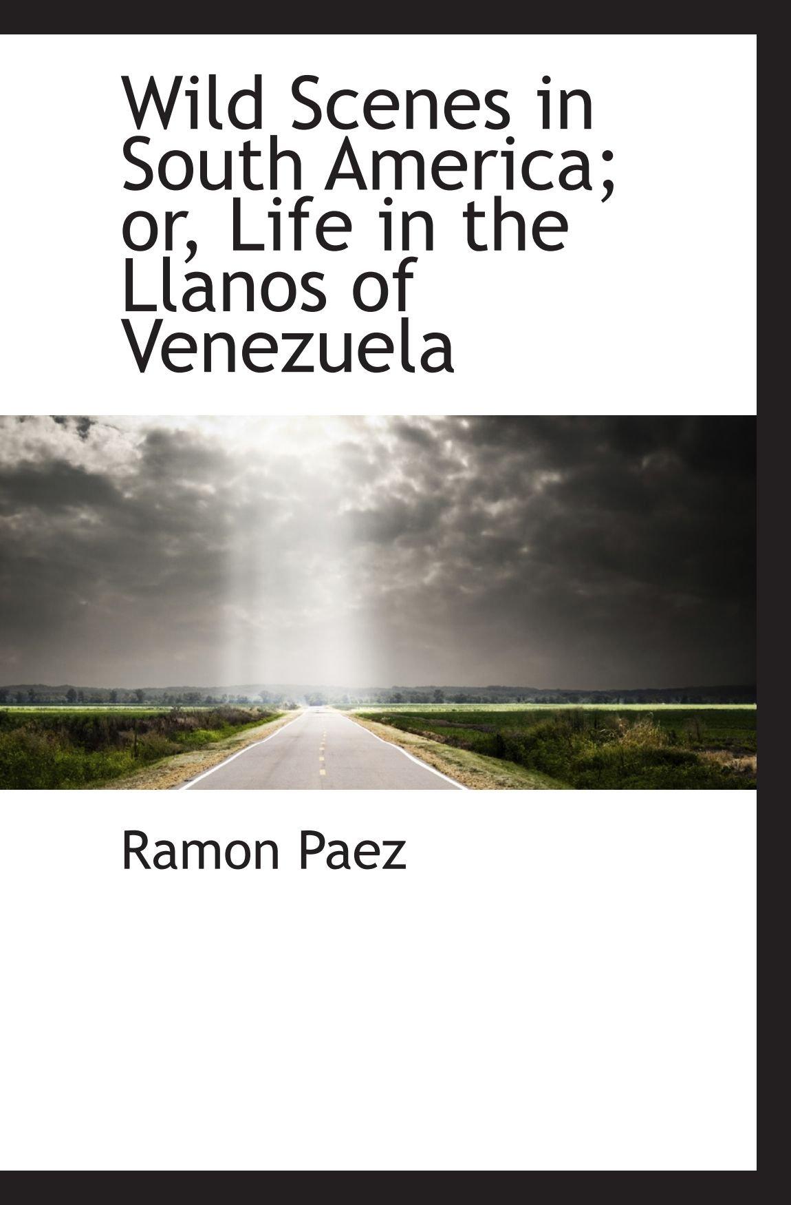 Wild Scenes in South America; or, Life in the Llanos of Venezuela PDF