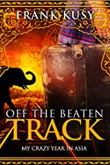 Off the Beaten Track: My Crazy Year in Asia Kindle Edition