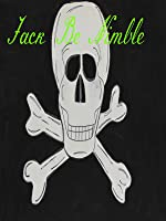 Jack Be Nimble, Jack Be Quick (a Pirate's Tale)