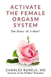 Activate the Female Orgasm System: The Story of O-Shot (R)