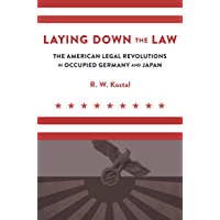 Laying Down the Law: The American Legal Revolutions in Occupied Germany and Japan (English Edition)