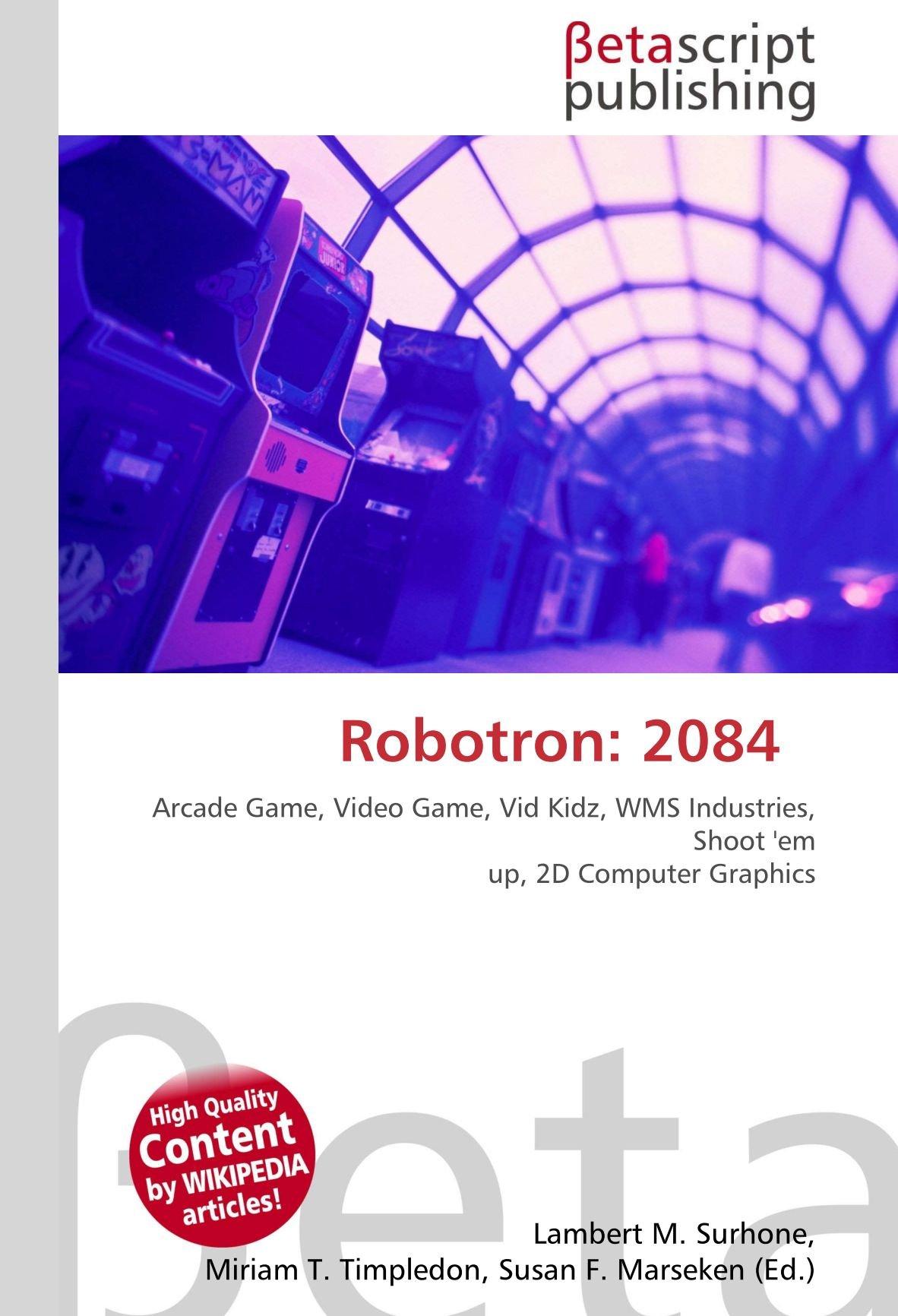 Robotron: 2084 : Arcade Game, Video Game, Vid Kidz, WMS Industries, Shoot em up, 2D Computer Graphics: Amazon.es: Surhone, Lambert M., Timpledon, Miriam T., Marseken, Susan F.: Libros en idiomas extranjeros