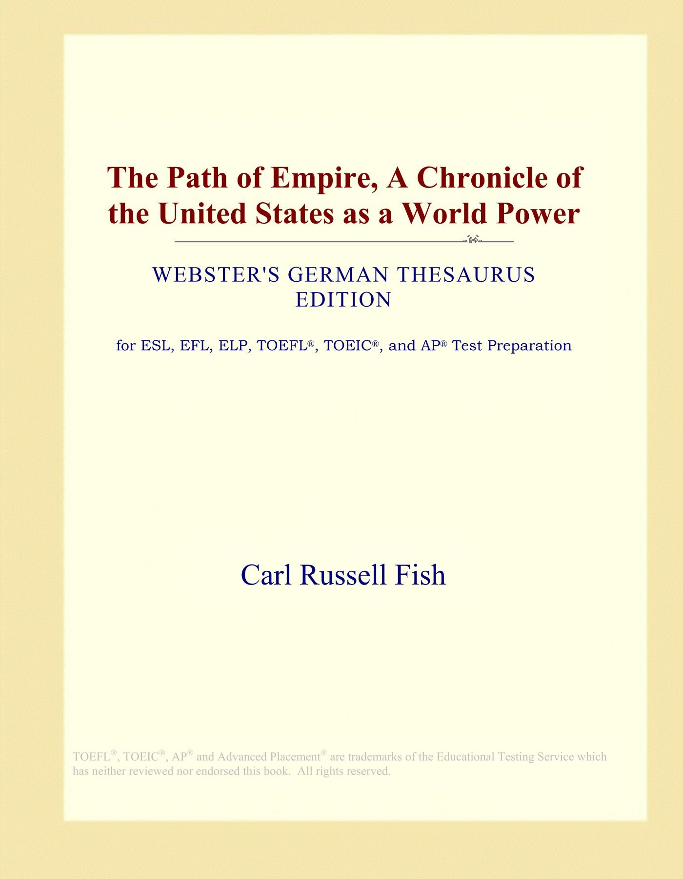 Read Online The Path of Empire, A Chronicle of the United States as a World Power (Webster's German Thesaurus Edition) ebook