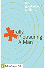 Orally Pleasuring a Man (A Good in Bed Guide)