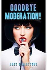 Goodbye Moderation: Lust & Gluttony Kindle Edition
