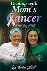 Dealing With Mom's Cancer: A Short Story of Faith Kindle Edition