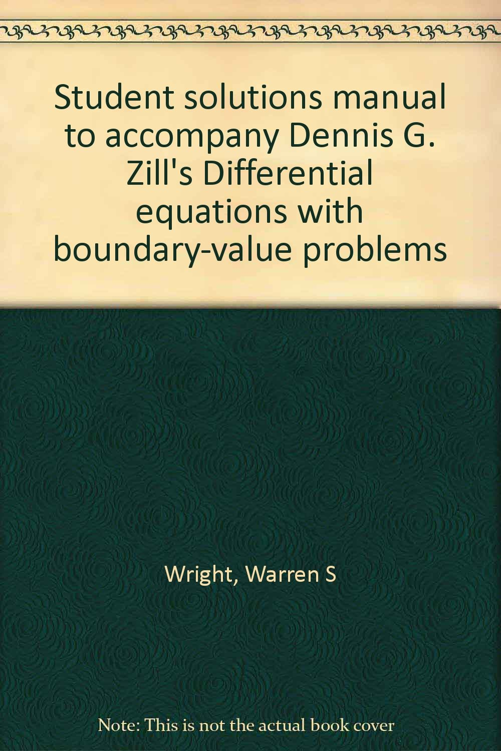 Student solutions manual to accompany Dennis G. Zill's Differential  equations with boundary-value problems: Warren S Wright: 9780871509185:  Amazon.com: ...