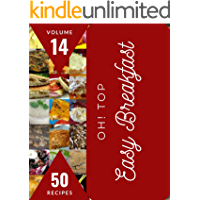 Oh! Top 50 Easy Breakfast Recipes Volume 14: Making More Memories in your Kitchen with Easy Breakfast Cookbook!