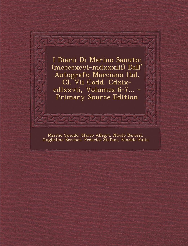 I Diarii Di Marino Sanuto: (Mccccxcvi-MDXXXIII) Dall' Autografo Marciano Ital. CL. VII Codd. CDXIX-CDLXXVII, Volumes 6-7...
