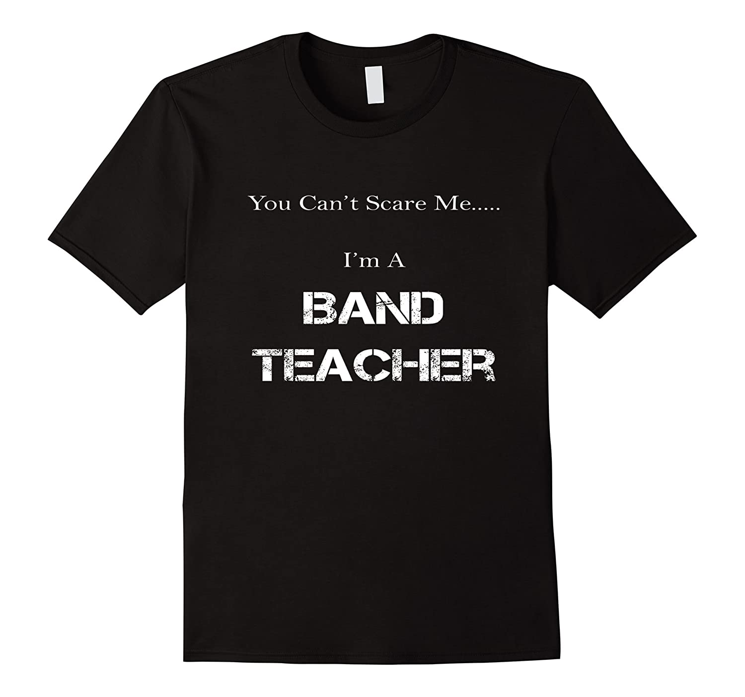 You Cant Scare Me Im A Band Teacher Funny Shirt-RT