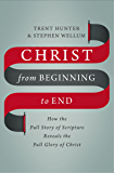 Christ from Beginning to End: How the Full Story of Scripture Reveals the Full Glory of Christ (English Edition)
