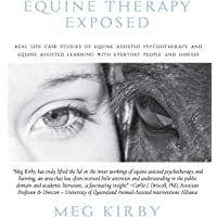 Equine Therapy Exposed: Real life case studies of equine assisted psychotherapy and equine assisted learning with…