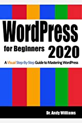 WordPress for Beginners 2020: A Visual Step-by-Step Guide to Mastering WordPress (Webmaster Series Book 2) Kindle Edition