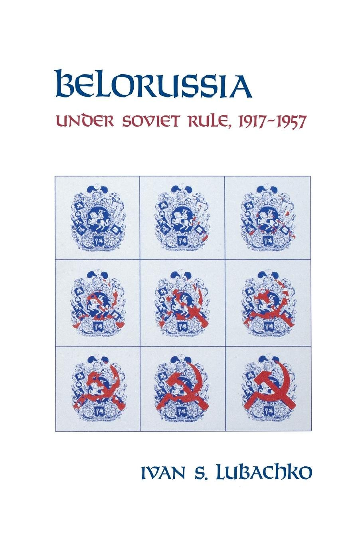 Belorussia: Under Soviet Rule, 1917–1957 pdf epub