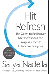 Hit Refresh: The Quest to Rediscover Microsoft's Soul and Imagine a Better Future for Everyone Kindle Edition