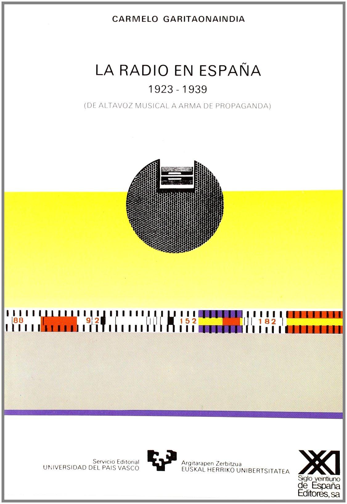La radio en España 1923-1939 . De altavoz musical a arma de propaganda Zabalduz: Amazon.es: Garitaonandia, Carmelo: Libros
