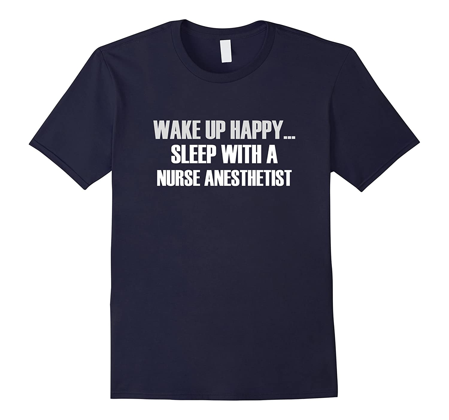 Wake up Happy Sleep with a Nurse Anesthetist T shirt-CL
