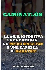 Caminatlón: ¡La guía definitiva para caminar un medio maratón o una carrera de maratón! (Spanish Edition) Kindle Edition