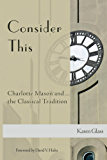 Consider This: Charlotte Mason and the Classical Tradition