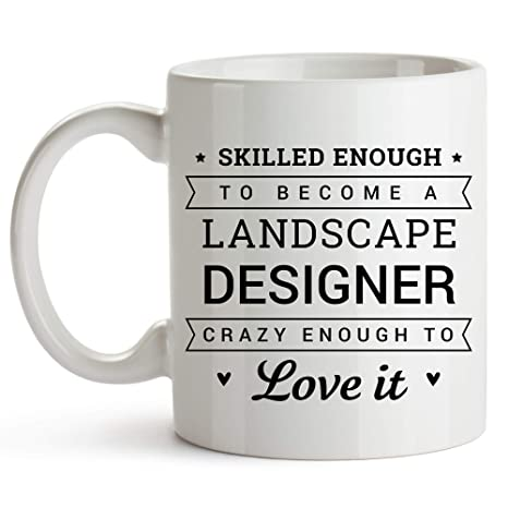 11oz White Tea Cup - Skilled Enough To Become A Landscape Designer - Landscape  Designer Coffee - Amazon.com: 11oz White Tea Cup - Skilled Enough To Become A