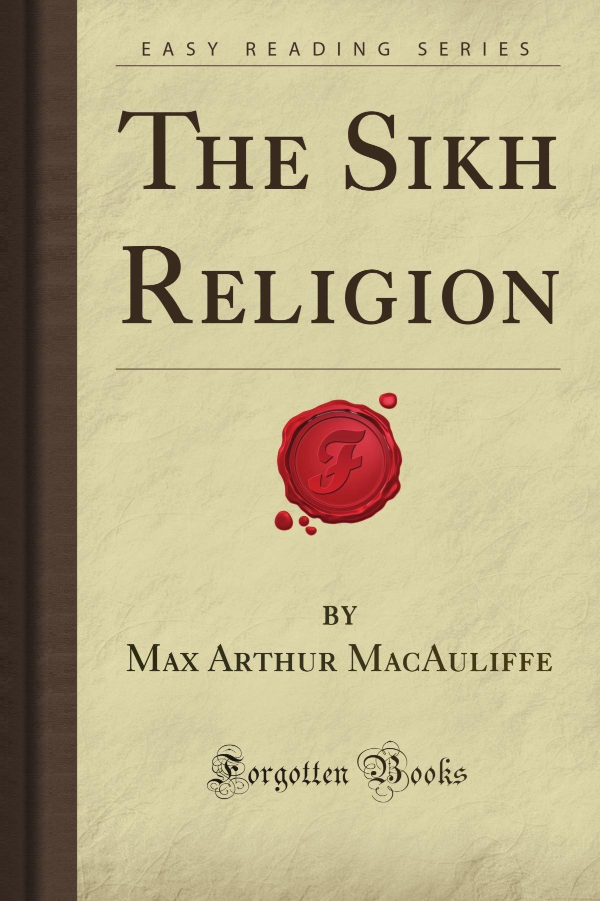 The Sikh Religion (Forgotten Books) (Inglese) Copertina flessibile – 7 mag 2008 Max Arthur MacAuliffe 1606200992 RELIGION / Sikhism